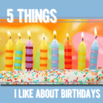 5 Things I Like About Birthdays