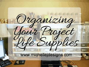 Organizing Project Life Supplies - www.michellejdesigns.com