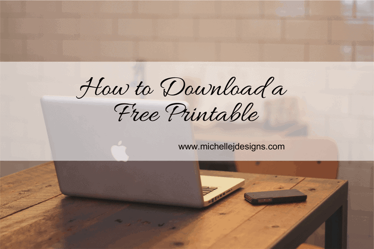 How to Download Free Printables - www.michellejdesigns.com