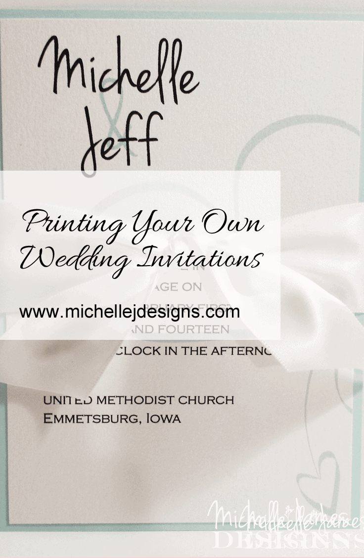 Printing Your Own Wedding Invitations - www.michellejdesigns.com