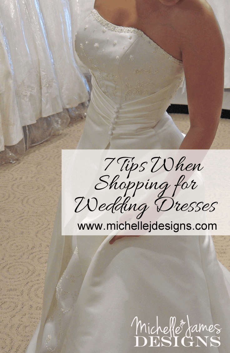 7 Tips When Shopping for Wedding Dresses - www.michellejdesigns.com