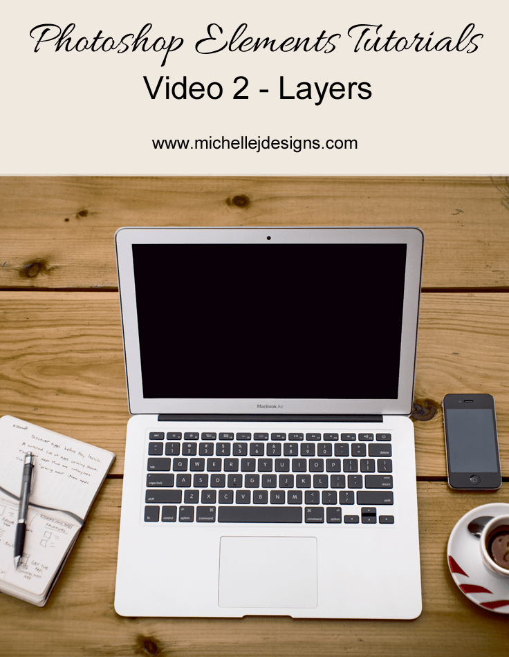 Photoshop Elements - Video 2 - www.michellejdesigns.com - learn what layers are and how they work in Photoshop Elements 8!