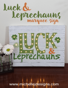 Luck and Leprechauns Marquee Sign - www.michellejdesigns.com - Join me in making this awesome home decor project just in time for the St. Patrick's Day celebration