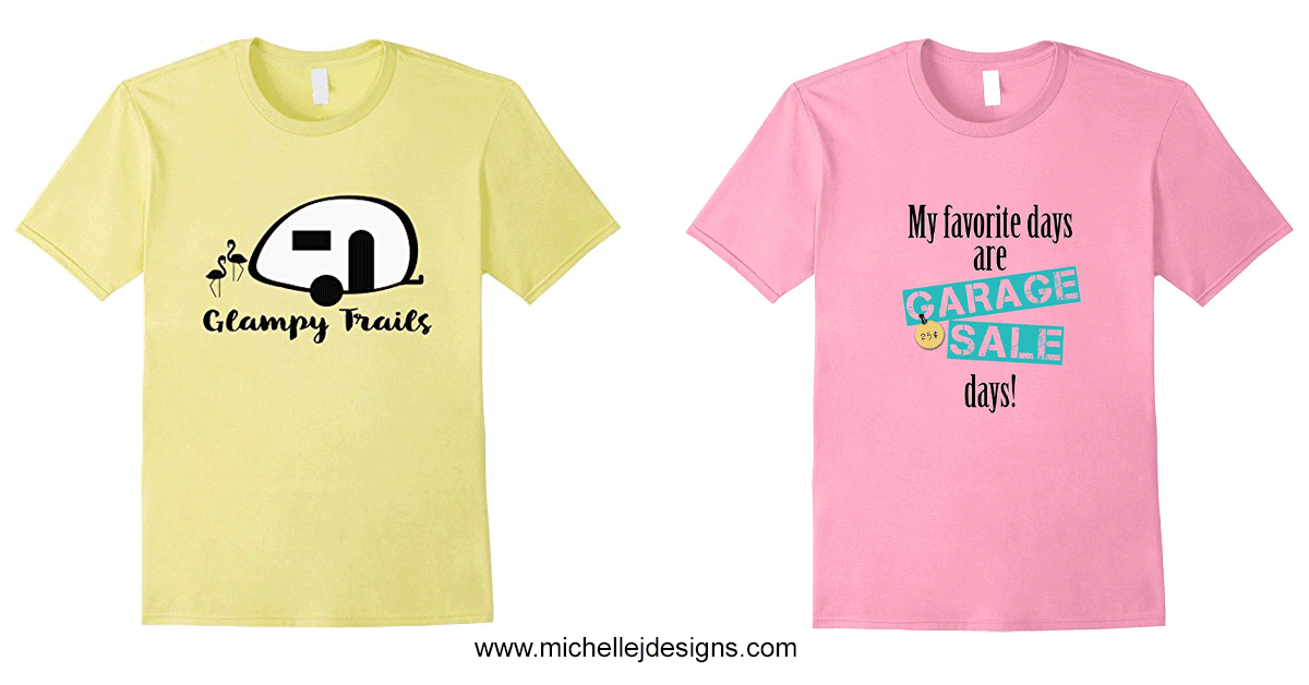 I am so excited to be selling my t-shirts on Amazon. Check out my camping and garage sale days t-shirts all ready to go! www.michellejdesigns.com