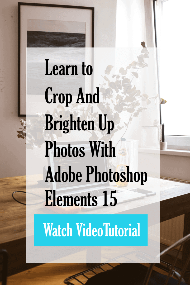 Crop and brighten your photos using Photoshop Elements 15 #photoshopelements #editingphotos #brighterphotos #adobephotoshopelements #adobe - www.michellejdesigns.com