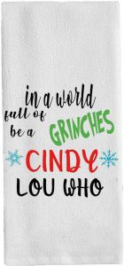 In a world of Grinches be a Cindy Lou Who dish/bath towel