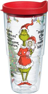 Famous quote from Grinch Tumbler.  Maybe Christmas...